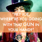 Jimi Hendrix, Hey Joe, lyrics, first sentence, opening sentence